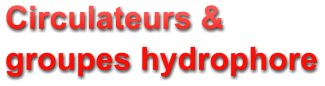 Circulateurs &  groupes hydrophore